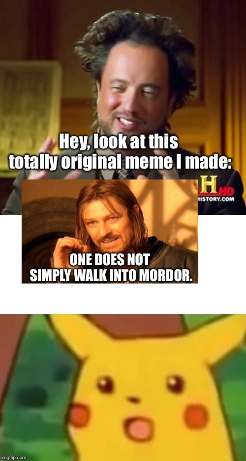 Hey, look at this totally original meme I made: ONE DOES NOT SIMPLY WALK INTO MORDOR. | image tagged in memes,ancient aliens,surprised pikachu | made w/ Imgflip meme maker
