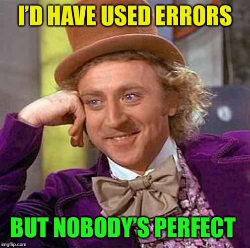 Creepy Condescending Wonka Meme | I'D HAVE USED ERRORS BUT NOBODY'S PERFECT | image tagged in memes,creepy condescending wonka | made w/ Imgflip meme maker