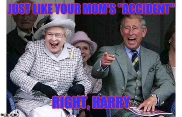 "JUST LIKE YOUR MOM'S ""ACCIDENT"" RIGHT, HARRY 