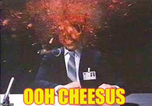 Exploding head | OOH CHEESUS | image tagged in exploding head | made w/ Imgflip meme maker