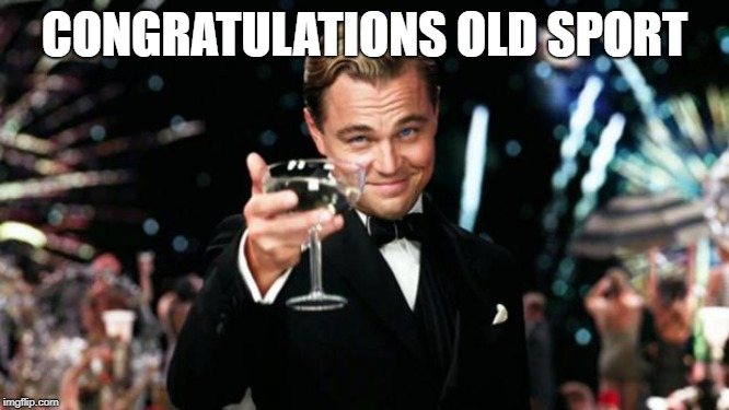 Old Sport | CONGRATULATIONS OLD SPORT | image tagged in old sport | made w/ Imgflip meme maker