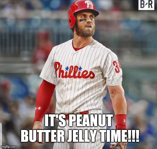 IT'S PEANUT BUTTER JELLY TIME!!! | image tagged in major league baseball | made w/ Imgflip meme maker