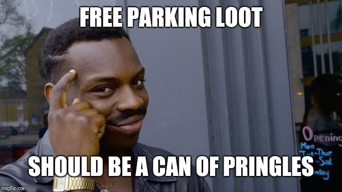 Roll Safe Think About It Meme | FREE PARKING LOOT SHOULD BE A CAN OF PRINGLES | image tagged in memes,roll safe think about it | made w/ Imgflip meme maker