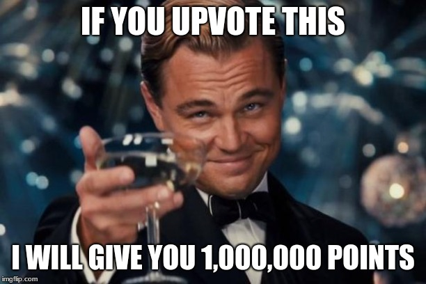 Leonardo Dicaprio Cheers |  IF YOU UPVOTE THIS; I WILL GIVE YOU 1,000,000 POINTS | image tagged in memes,leonardo dicaprio cheers | made w/ Imgflip meme maker