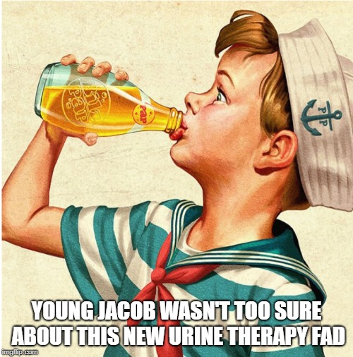 Urine Therapy | YOUNG JACOB WASN'T TOO SURE ABOUT THIS NEW URINE THERAPY FAD | image tagged in urine,therapy,funny,gross | made w/ Imgflip meme maker