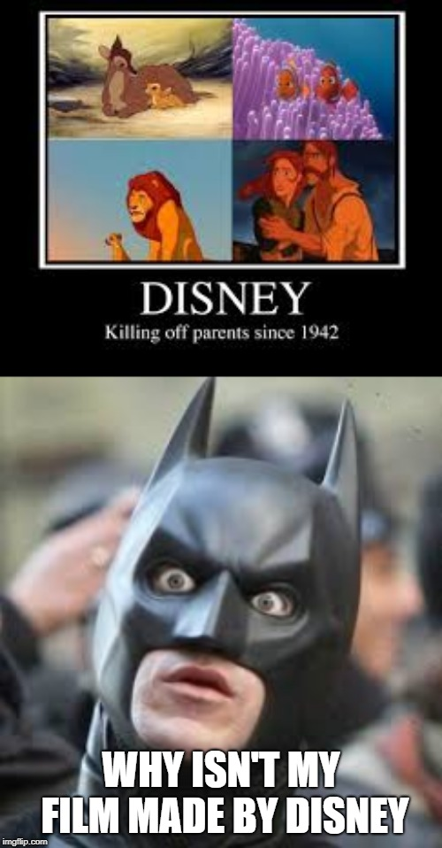 makes no sense to me | WHY ISN'T MY FILM MADE BY DISNEY | image tagged in memes,funny memes,funny,latest,batman | made w/ Imgflip meme maker