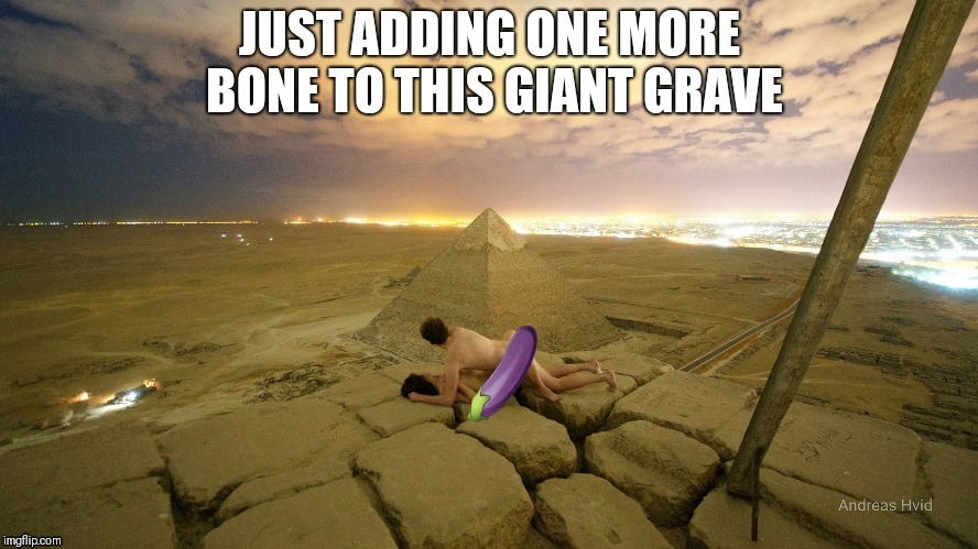 Am I the only person that finds this funny? | image tagged in pyramids,funny | made w/ Imgflip meme maker