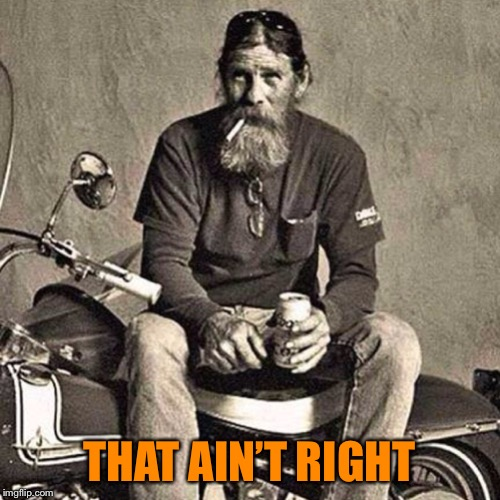 old biker | THAT AIN'T RIGHT | image tagged in old biker | made w/ Imgflip meme maker