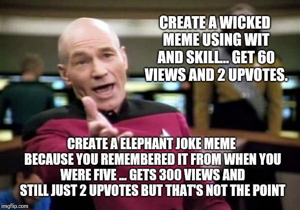 Growing Older Is Funny. You Get To Be A Kid Again Only Now Everyone's Nice Because They Wanna Be In Your Will. LOL! | CREATE A WICKED MEME USING WIT AND SKILL... GET 60 VIEWS AND 2 UPVOTES. CREATE A ELEPHANT JOKE MEME BECAUSE YOU REMEMBERED IT FROM WHEN YOU  | image tagged in memes,picard wtf,roflmao,kids these days,rofl,hehehe | made w/ Imgflip meme maker
