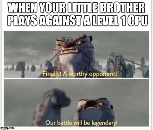 Or it will just be someone running off the edge | WHEN YOUR LITTLE BROTHER PLAYS AGAINST A LEVEL 1 CPU | image tagged in finally a worthy opponent | made w/ Imgflip meme maker