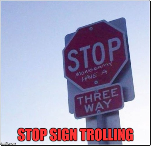 stop | STOP SIGN TROLLING | image tagged in stop,trolling | made w/ Imgflip meme maker
