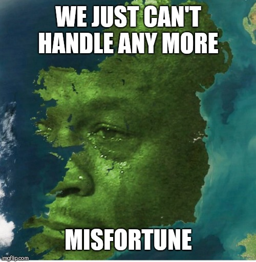 WE JUST CAN'T HANDLE ANY MORE MISFORTUNE | made w/ Imgflip meme maker