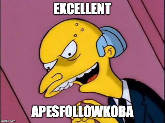 Excellent | EXCELLENT APESFOLLOWKOBA | image tagged in excellent | made w/ Imgflip meme maker