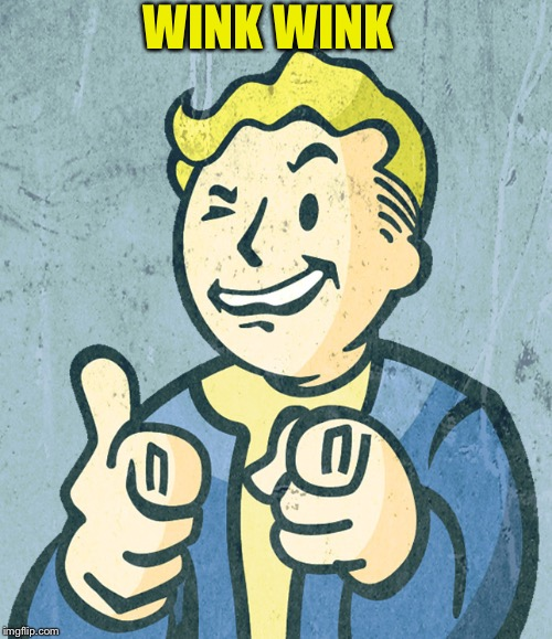 Vault boy point wink | WINK WINK | image tagged in vault boy point wink | made w/ Imgflip meme maker