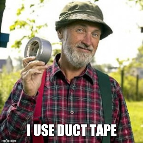 duct tape, of course | I USE DUCT TAPE | image tagged in duct tape of course | made w/ Imgflip meme maker