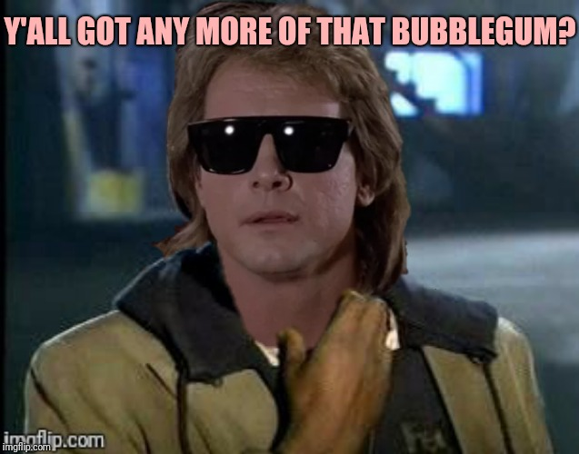 Y'ALL GOT ANY MORE OF THAT BUBBLEGUM? | made w/ Imgflip meme maker