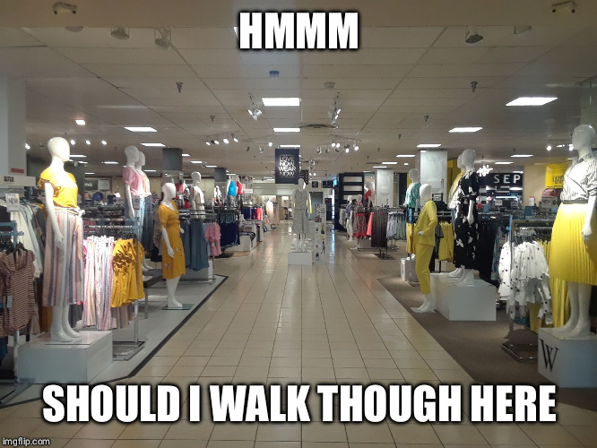 Mall creeps | HMMM SHOULD I WALK THOUGH HERE | image tagged in mall,shopping,creepy | made w/ Imgflip meme maker