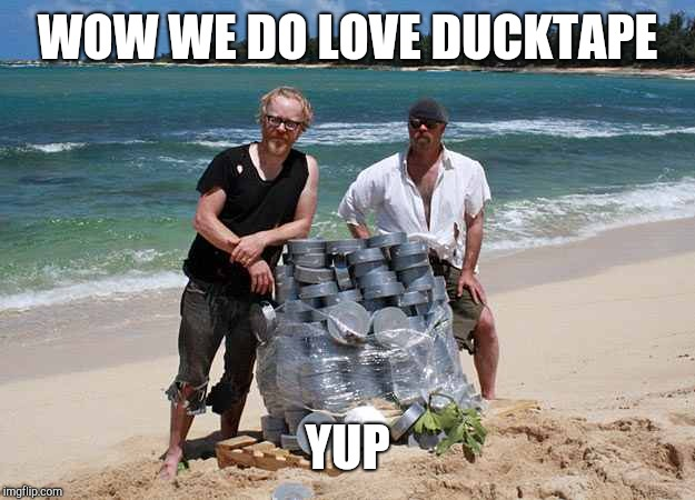 Mythbusters |  WOW WE DO LOVE DUCKTAPE; YUP | image tagged in mythbusters | made w/ Imgflip meme maker