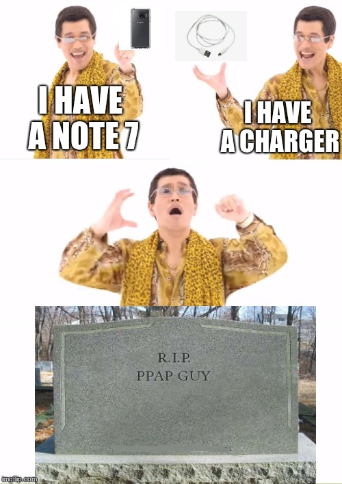 NOte 7 | I HAVE A NOTE 7 I HAVE A CHARGER | image tagged in memes,ppap,galaxy note 7,r i p,samsung galaxy note 7 | made w/ Imgflip meme maker