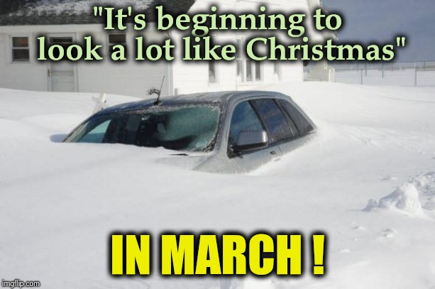 "Why did we listen to that Groundhog ? | ""It's beginning to look a lot like Christmas"" IN MARCH ! 