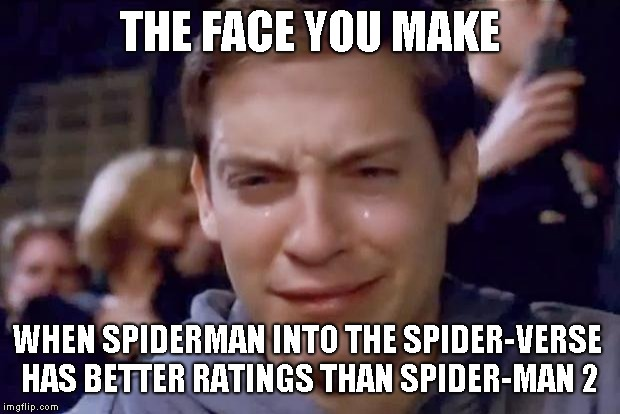Tobey Maguire crying | THE FACE YOU MAKE WHEN SPIDERMAN INTO THE SPIDER-VERSE HAS BETTER RATINGS THAN SPIDER-MAN 2 | image tagged in tobey maguire crying | made w/ Imgflip meme maker