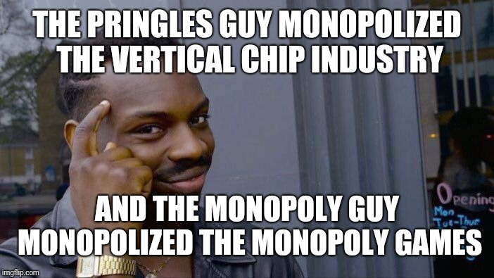 Roll Safe Think About It Meme | THE PRINGLES GUY MONOPOLIZED THE VERTICAL CHIP INDUSTRY AND THE MONOPOLY GUY MONOPOLIZED THE MONOPOLY GAMES | image tagged in memes,roll safe think about it | made w/ Imgflip meme maker