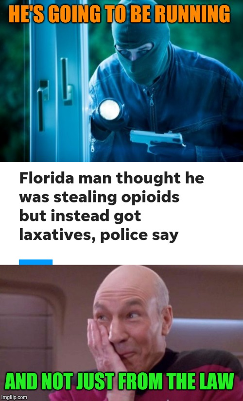 Man steals pills to get high...instead reveals low intellect; Florida Man Week (March 3-10, a Claybourne and Triumph_9 event) |  HE'S GOING TO BE RUNNING; AND NOT JUST FROM THE LAW | image tagged in picard oops,criminal,memes,florida man week,claybourne,triumph_9 | made w/ Imgflip meme maker
