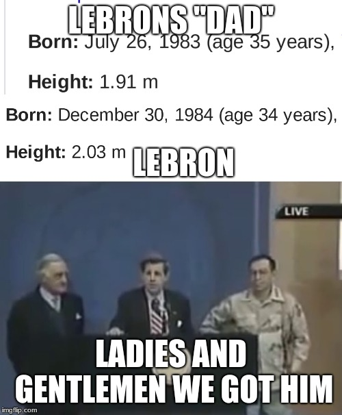 "LEBRONS ""DAD"" LADIES AND GENTLEMEN WE GOT HIM LEBRON 