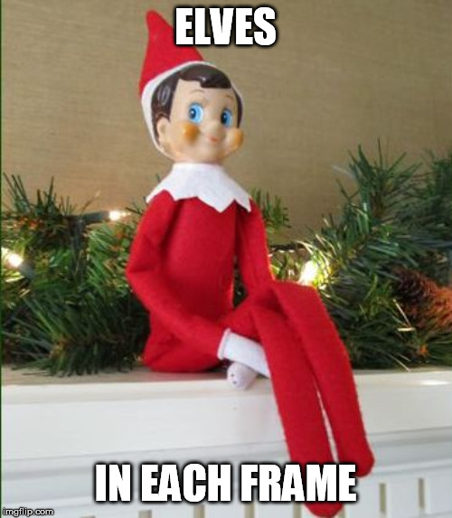 Elf on a Shelf | ELVES IN EACH FRAME | image tagged in elf on a shelf | made w/ Imgflip meme maker