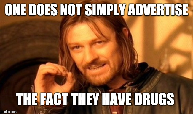 One Does Not Simply Meme | ONE DOES NOT SIMPLY ADVERTISE THE FACT THEY HAVE DRUGS | image tagged in memes,one does not simply | made w/ Imgflip meme maker