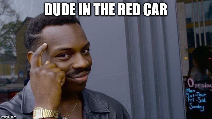 Roll Safe Think About It Meme | DUDE IN THE RED CAR | image tagged in memes,roll safe think about it | made w/ Imgflip meme maker