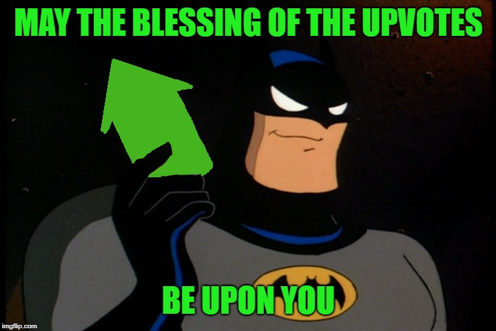 MAY THE BLESSING OF THE UPVOTES BE UPON YOU | image tagged in upvote batman | made w/ Imgflip meme maker