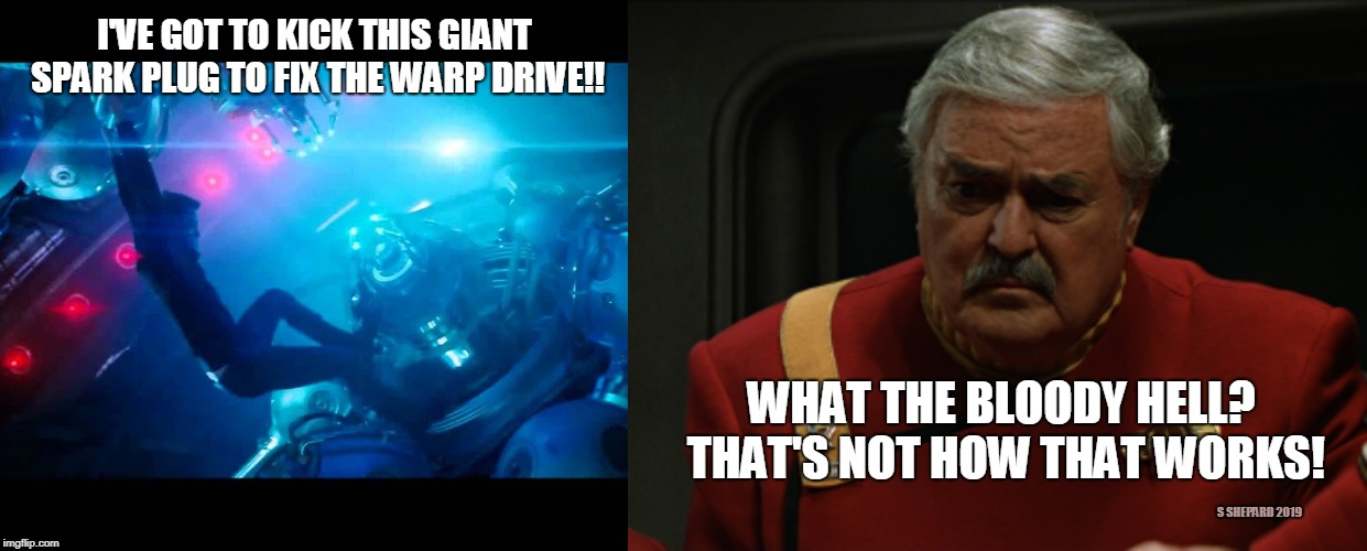don't kick the warp drive | I'VE GOT TO KICK THIS GIANT SPARK PLUG TO FIX THE WARP DRIVE!! WHAT THE BLOODY HELL? THAT'S NOT HOW THAT WORKS! S SHEPARD 2019 | image tagged in star trek,warp drive,captain kirk,kirk,scotty,that's not how this works | made w/ Imgflip meme maker