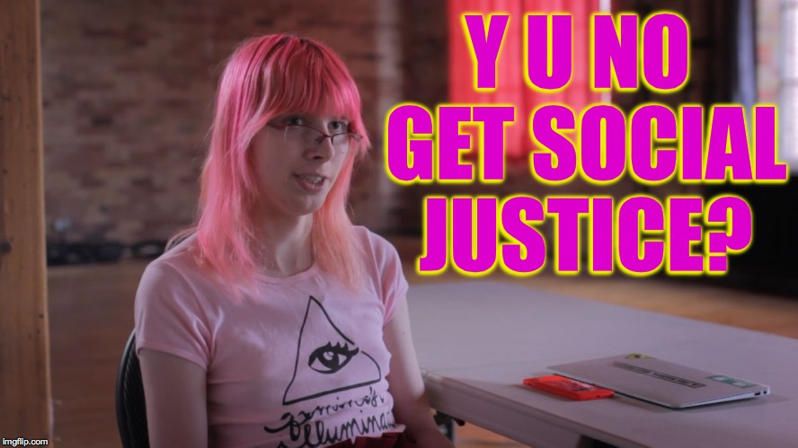 Social Justice Developer | Y U NO GET SOCIAL JUSTICE? | image tagged in social justice developer | made w/ Imgflip meme maker