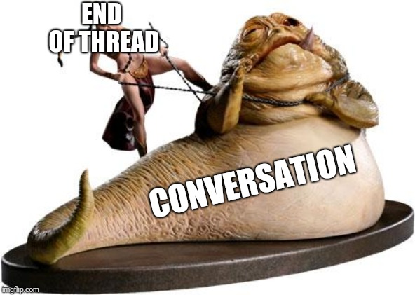 End of the Thread Week | March 7-13 | A BeyondTheComments Event | END OF THREAD CONVERSATION | image tagged in leia kills jabba,endofthread,beyondthecomments,palringo,btc | made w/ Imgflip meme maker