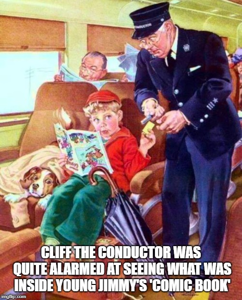 Young Jimmy's Comic Book | CLIFF THE CONDUCTOR WAS QUITE ALARMED AT SEEING WHAT WAS INSIDE YOUNG JIMMY'S 'COMIC BOOK' | image tagged in jimmy,comic book,cliff,naughty | made w/ Imgflip meme maker
