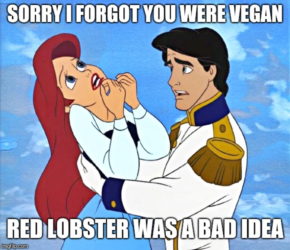 Ariel | SORRY I FORGOT YOU WERE VEGAN RED LOBSTER WAS A BAD IDEA | image tagged in ariel | made w/ Imgflip meme maker