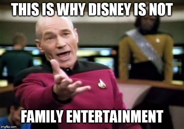 Picard Wtf Meme | THIS IS WHY DISNEY IS NOT FAMILY ENTERTAINMENT | image tagged in memes,picard wtf | made w/ Imgflip meme maker