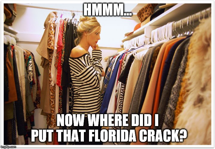 Florida clothes | HMMM... NOW WHERE DID I PUT THAT FLORIDA CRACK? | image tagged in florida clothes | made w/ Imgflip meme maker