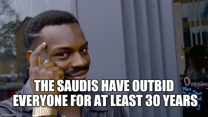 Roll Safe Think About It Meme | THE SAUDIS HAVE OUTBID EVERYONE FOR AT LEAST 30 YEARS | image tagged in memes,roll safe think about it | made w/ Imgflip meme maker