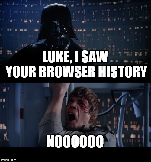 Star Wars No | LUKE, I SAW YOUR BROWSER HISTORY NOOOOOO | image tagged in memes,star wars no,darth vader,luke skywalker,browser history | made w/ Imgflip meme maker
