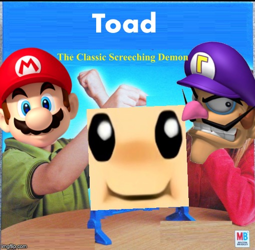 Why...? | Toad The Classic Screeching Demon | image tagged in blank connect four,nintendo,toad,mario,waluigi | made w/ Imgflip meme maker