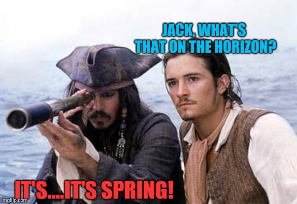 Just a few more weeks! We can make it! | JACK, WHAT'S THAT ON THE HORIZON? IT'S....IT'S SPRING! | image tagged in pirate telescope,jack sparrow,springtime,memes,almost there,fun in the sun | made w/ Imgflip meme maker
