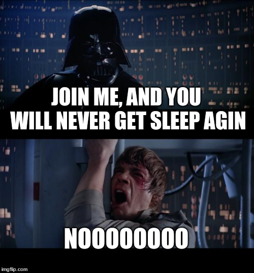 JOIN ME, AND YOU WILL NEVER GET SLEEP AGIN NOOOOOOOO | image tagged in memes,star wars no | made w/ Imgflip meme maker