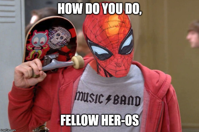 HOW DO YOU DO, FELLOW HER-OS | image tagged in hero,superhero,super,spider,man,spider-man | made w/ Imgflip meme maker
