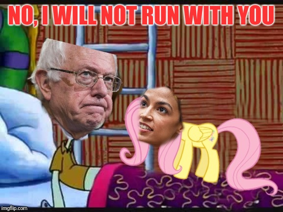 Hopeful pony  | NO, I WILL NOT RUN WITH YOU | image tagged in ocasio-cortez,bernie sanders,red menace | made w/ Imgflip meme maker