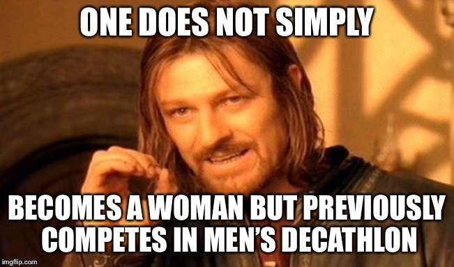 One Does Not Simply | ONE DOES NOT SIMPLY BECOMES A WOMAN BUT PREVIOUSLY COMPETES IN MEN'S DECATHLON | image tagged in memes,one does not simply,caitlyn jenner,olympics,decathlon | made w/ Imgflip meme maker