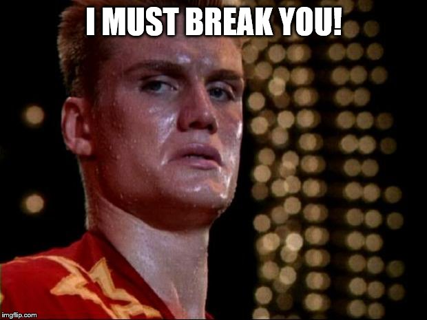 ivan drago | I MUST BREAK YOU! | image tagged in ivan drago | made w/ Imgflip meme maker