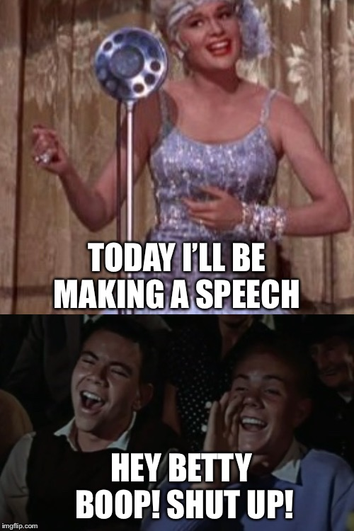 Lina Lamont gets roasted (Who agrees Lina sounds like Betty Boop?) |  TODAY I'LL BE MAKING A SPEECH; HEY BETTY BOOP! SHUT UP! | image tagged in memes,singing in the rain,roasted,oof,betty boop | made w/ Imgflip meme maker