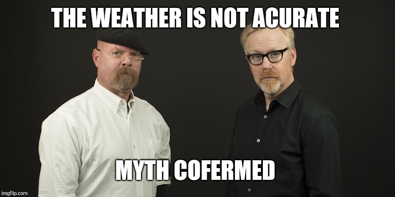 Mythbusters |  THE WEATHER IS NOT ACURATE; MYTH COFERMED | image tagged in mythbusters | made w/ Imgflip meme maker